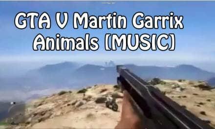 GTA V Martin Garrix – Animals [MUSIC]
